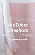 YouTuber Oneshots by mylifeasidiot