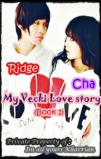 """My Vecki Lovestory """"Cha and Ridge"""" (Book 1) (Mabagal na Update) by ImAllYoursKharrian"""