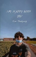 ✔I'M HAPPY WITH YOU [1.Kitap](KİM TAEHYUNG) by ftmnur97