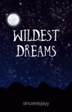 Wildest Dreams  by sincerelyjayy