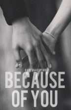 Because of You [LGBT] [UNPUBLISHING FEB. 1ST] by KatieShakespeare