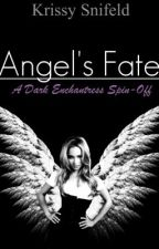 ANGEL'S FATE (A Dark Enchantress Spin-Off) by Just-Krissy