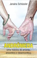 ANDRÔMEDA - Uma história de Amores, encontros e desencontros. by JanaSchussler