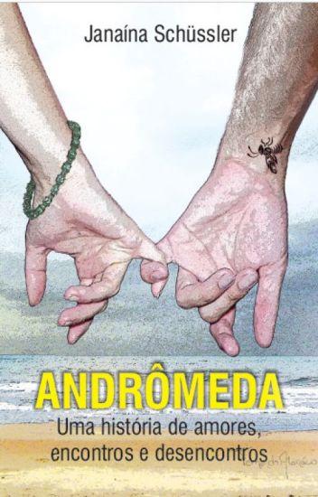 ANDRÔMEDA - Uma história de Amores, encontros e desencontros.