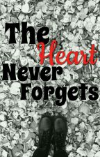 The Heart Never Forgets by CookieLove414