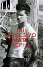 Mi Obsesivo Mate Alpha by RubiaApasionada3456