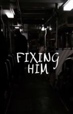 Fixing him {E•d} by drizzydolanz