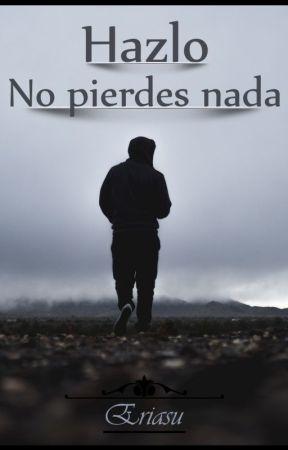Hazlo, No Pierdes Nada by EriasuDanieru