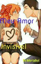 Meu Amor Invisível (Concluído) by Mortalkyl