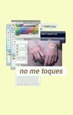 No Me Toques [Yaoi] by Ikkun-kun