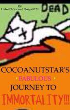 COCOANUTSTAR'S JOURNEH TO IMMORTALITY!!! by UntoldTa1es