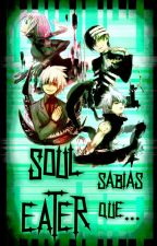 ►SABÍAS QUE... SOUL  EATER◄  by HellD-0xFll-