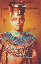 The Tale Of Two Friends( Ahkmenrah Fanfic) by PrincessCheldeRose