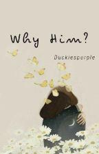 3. Why Him? by Duckiespurple