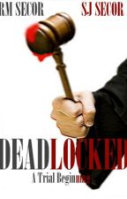 DEADLOCKED: A Trial Beginning by RMSecor
