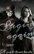 Begin Again {The Flash},[Supergirl] by lexiarosas