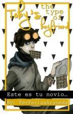 Toby's The Type Of Boyfriend by FerFariasAraneda