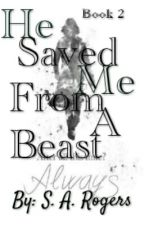 He Saved Me From A Beast (A Severus Snape Love Story) Book 2 by PrinceSevyHalfBlood