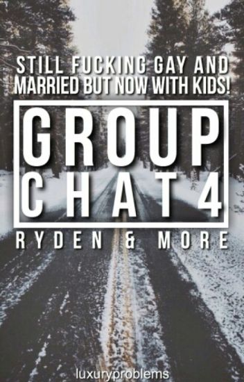 Group Chat 4 -Ryden + More-