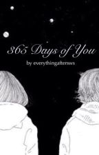 365 Days of You  by everythingaftersws
