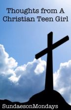 Thoughts from A Christian Teen Girl by SundaesonMondays