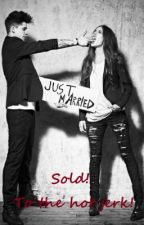 Sold! To the HOT jerk. {Arranged Marriage} by quidzz