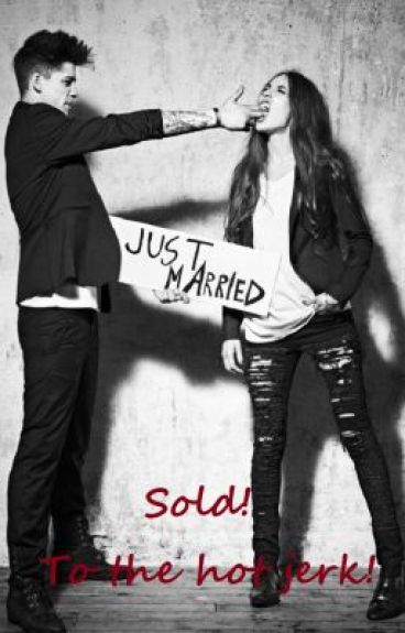 Sold! To the HOT jerk. {Arranged Marriage}