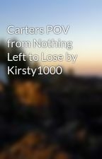 Carters POV from Nothing Left to Lose by Kirsty1000 by FallingToReality