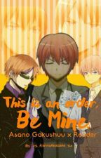 This Is An Order, Be Mine. [Asano Gakushuu x Reader] by xX_KarmaAkabane_Xx