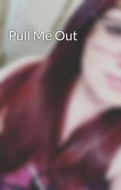 Pull Me Out by bumblebree2257