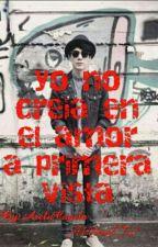 YO NO CREÍA EN EL AMOR A PRIMERA VISTA ( JOS CANELA Y TU)  by AreluCanela