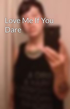 Love Me If You Dare by superdyke420