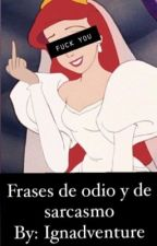 Frases De Odio Y Sarcasmos by NathR15