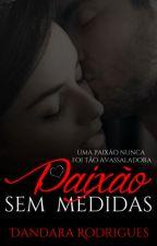 PAIXÃO SEM MEDIDAS by DandaraRodriguess