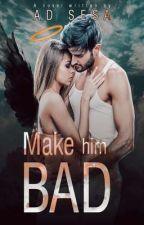 MAKE HIM BAD by ad_sesa