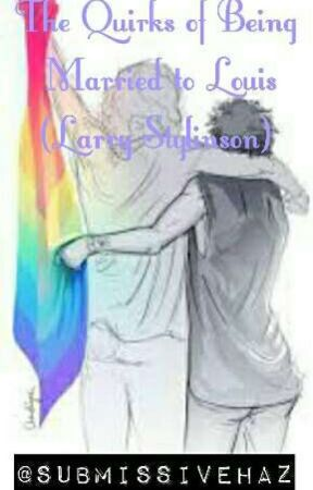 The Quirks Of Being Married To Louis (Larry Stylinson) by submissivehaz