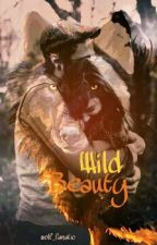 Wild Beauty (complete) by wolf_fanatic