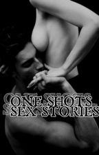 One Shots SEX STORIES  by siopaozxc
