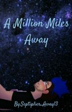 (ON HOLD) A Million Miles Away (Septiplier AU) by Septiplier_Away13