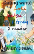 Dating wars: Loki, Natsu & Gray X reader.  by DevilishGal