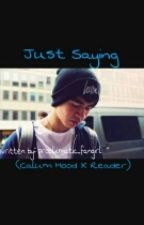 Just saying. (Calum Hood X Reader) by problxmatic_fangirl
