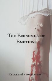 The Economics Of Emotions. by RecklessIntoxication