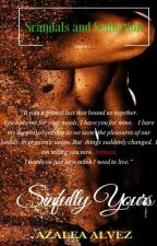 Sinfully Yours  (Scandals and Seduction Series Book 1) Soon To Be Published by azaleaalvez