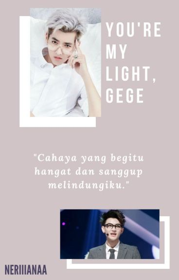 You're my light, gege