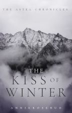 The Kiss of Winter | formerly The Winter Princess by AnnieRosebud