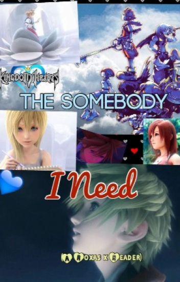 The Somebody I Need (Roxas x Reader)
