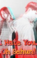 [EXO] I Hate You, Oh Sehun! by Vvvvvvi