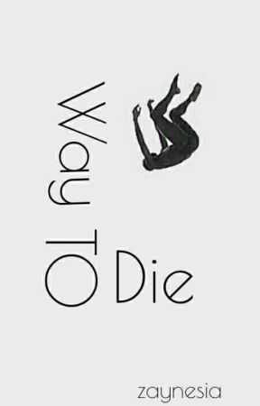 Way TO Die ¤ z.m by LostlnZayn