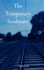 The Temporary Soulmate by OpiaSoul