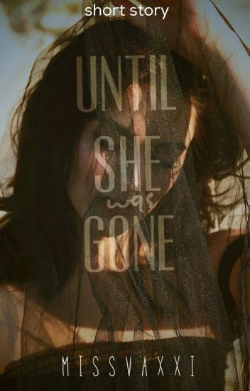 Until She Was Gone (Completed)